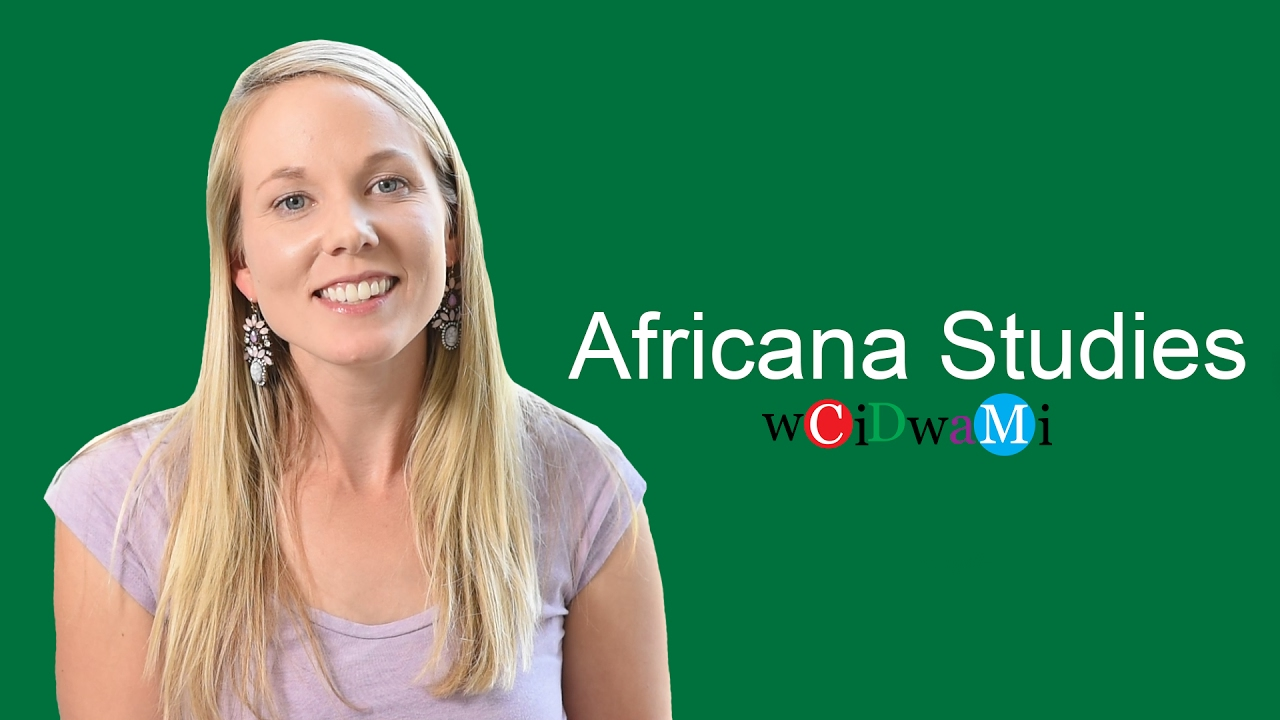 africana studies A degree in africana studies can lead you almost anywhere — from education, community organizing or public administration to government, business, museum work or communications.